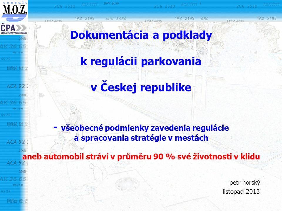 Dokumentácia a podklady k regulácii parkovania v Českej republike - všeobecné podmienky zavedenia regulácie a spracovania stratégie v mestách aneb automobil stráví v průměru 90 % své životnosti v klidu petr horský listopad 2013