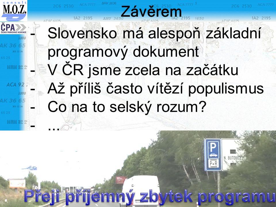 Závěrem -Slovensko má alespoň základní programový dokument -V ČR jsme zcela na začátku -Až příliš často vítězí populismus -Co na to selský rozum? -...