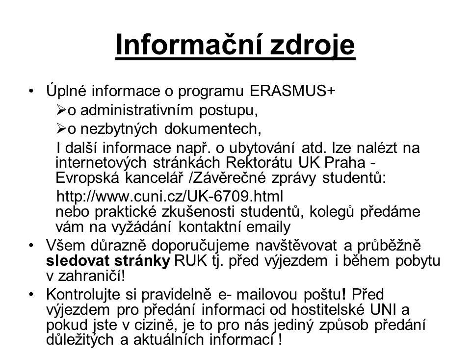 DOKUMENTY před odjezdem musíte vyplnit a odevzdat a potvrzené odeslat / naskenovat na hostitelskou univerzitu -LEARNING AGREEMENT FOR STUDIES – dokument vygenerovaný z web aplikace UK / má 3 strany a studentovi jde vytisknout po vyplnění studijního plánu a po odkliknuti zelené šipky – vše nutné dodat k podpisu do kanceláře Erasmus /do 20.5.2015/.