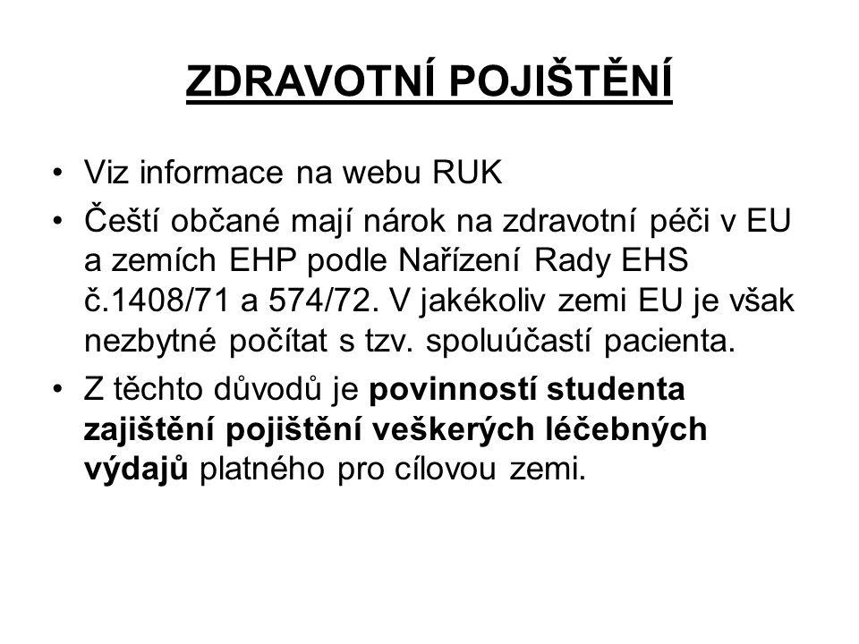 ZDRAVOTNÍ POJIŠTĚNÍ Viz informace na webu RUK Čeští občané mají nárok na zdravotní péči v EU a zemích EHP podle Nařízení Rady EHS č.1408/71 a 574/72.