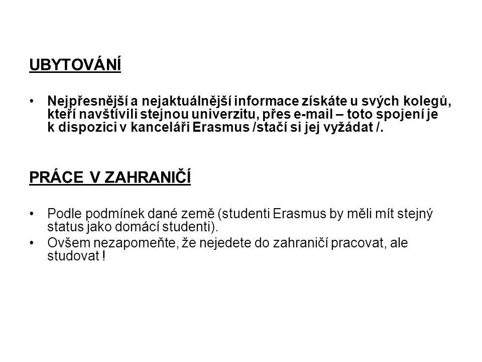 UBYTOVÁNÍ Nejpřesnější a nejaktuálnější informace získáte u svých kolegů, kteří navštívili stejnou univerzitu, přes e-mail – toto spojení je k dispozici v kanceláři Erasmus /stačí si jej vyžádat /.