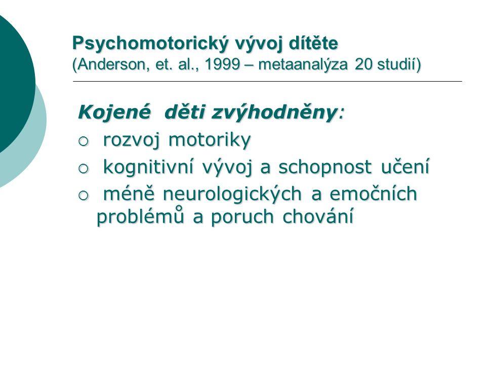 Psychomotorický vývoj dítěte (Anderson, et. al., 1999 – metaanalýza 20 studií) Kojené děti zvýhodněny:  rozvoj motoriky  kognitivní vývoj a schopnos