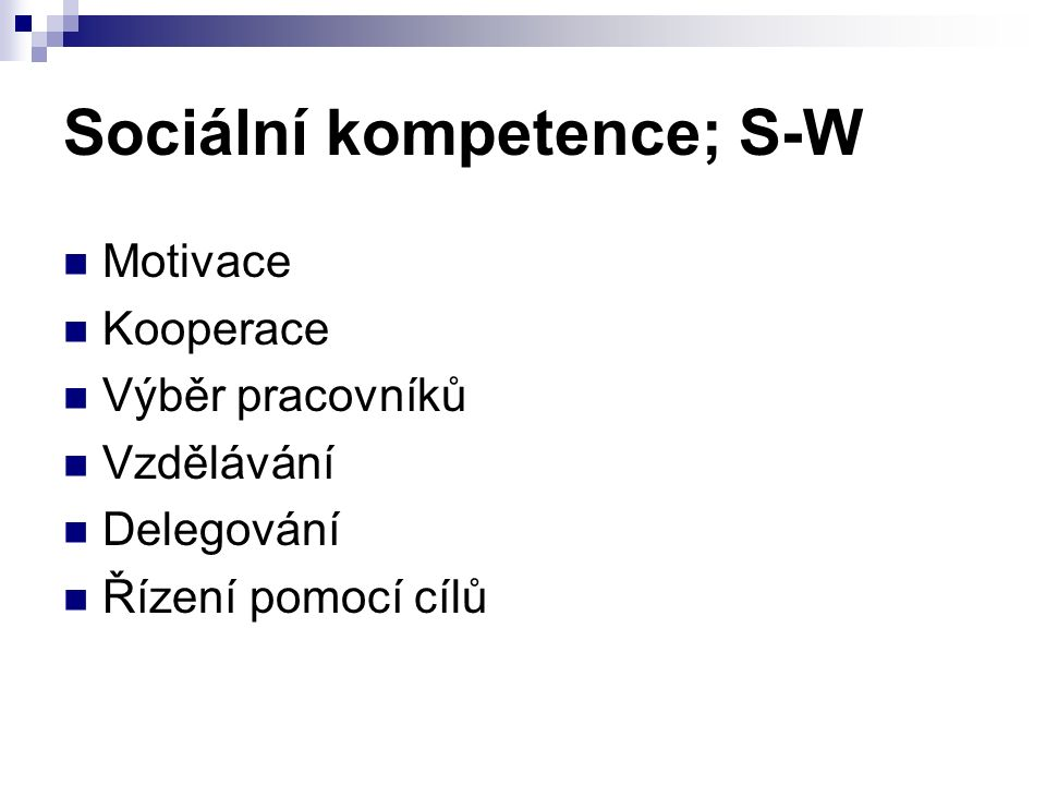 Sociální kompetence; S-W Motivace Kooperace Výběr pracovníků Vzdělávání Delegování Řízení pomocí cílů