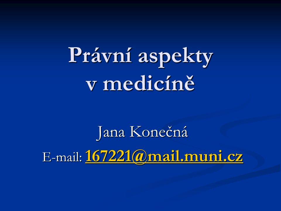 Právní aspekty v medicíně Jana Konečná E-mail: 167221@mail.muni.cz 167221@mail.muni.cz