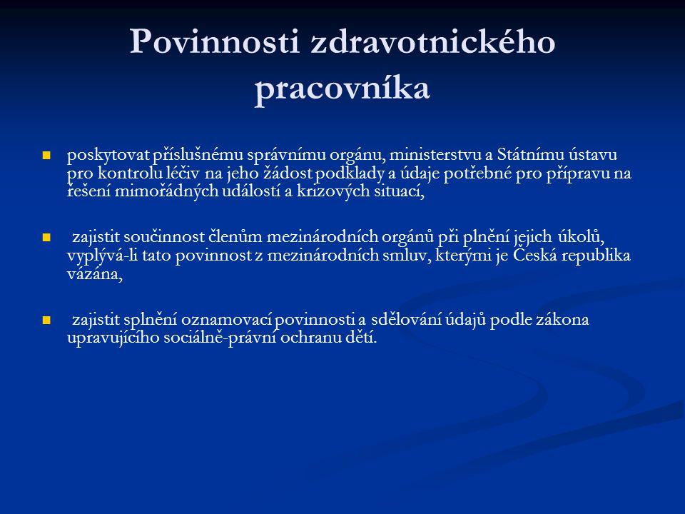 Povinnosti zdravotnického pracovníka poskytovat příslušnému správnímu orgánu, ministerstvu a Státnímu ústavu pro kontrolu léčiv na jeho žádost podklady a údaje potřebné pro přípravu na řešení mimořádných událostí a krizových situací, zajistit součinnost členům mezinárodních orgánů při plnění jejich úkolů, vyplývá-li tato povinnost z mezinárodních smluv, kterými je Česká republika vázána, zajistit splnění oznamovací povinnosti a sdělování údajů podle zákona upravujícího sociálně-právní ochranu dětí.