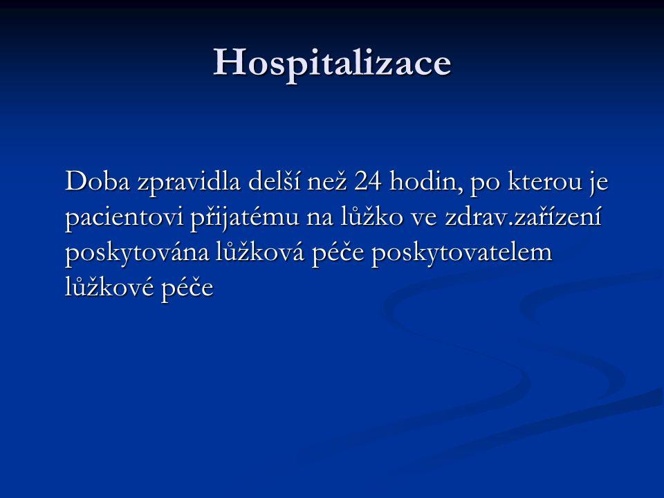 Hospitalizace Doba zpravidla delší než 24 hodin, po kterou je pacientovi přijatému na lůžko ve zdrav.zařízení poskytována lůžková péče poskytovatelem lůžkové péče