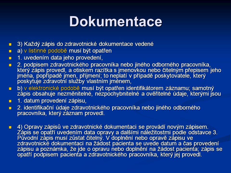 Dokumentace 3) Každý zápis do zdravotnické dokumentace vedené 3) Každý zápis do zdravotnické dokumentace vedené a) v listinné podobě musí být opatřen a) v listinné podobě musí být opatřen 1.