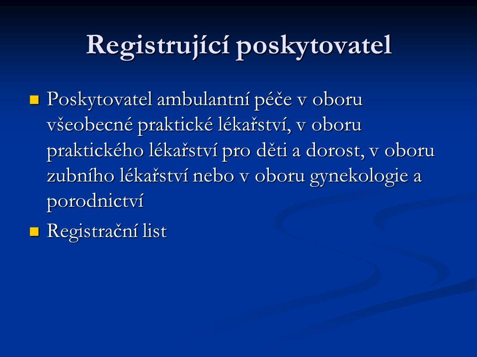 Registrující poskytovatel Poskytovatel ambulantní péče v oboru všeobecné praktické lékařství, v oboru praktického lékařství pro děti a dorost, v oboru zubního lékařství nebo v oboru gynekologie a porodnictví Poskytovatel ambulantní péče v oboru všeobecné praktické lékařství, v oboru praktického lékařství pro děti a dorost, v oboru zubního lékařství nebo v oboru gynekologie a porodnictví Registrační list Registrační list