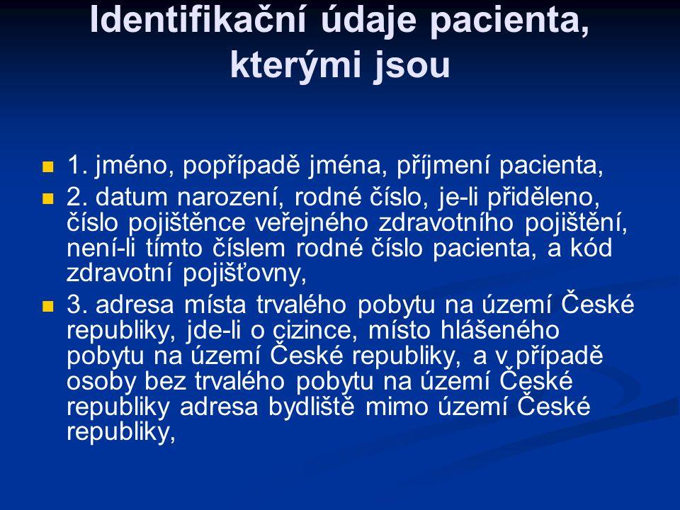 Identifikační údaje pacienta, kterými jsou 1. jméno, popřípadě jména, příjmení pacienta, 2.
