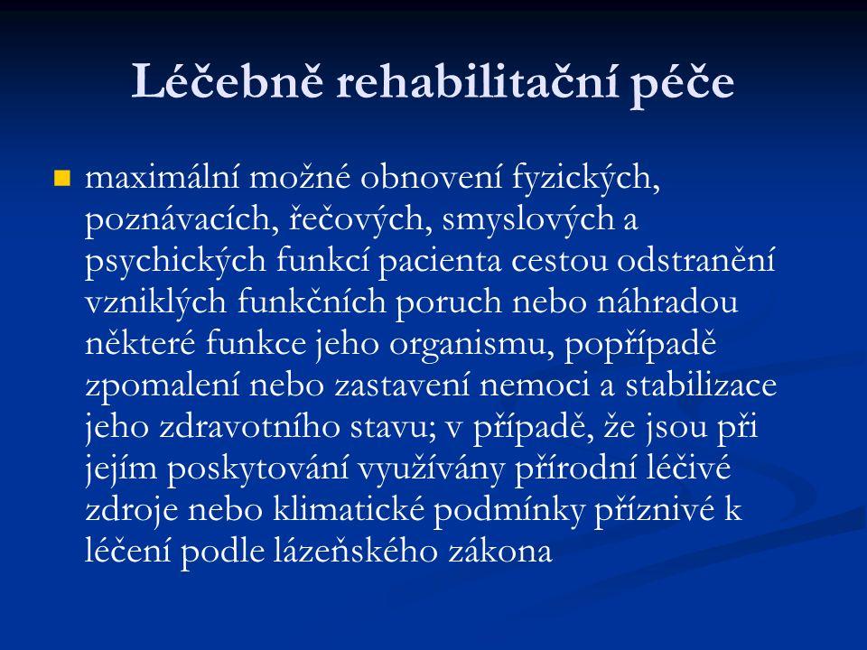 Léčebně rehabilitační péče maximální možné obnovení fyzických, poznávacích, řečových, smyslových a psychických funkcí pacienta cestou odstranění vzniklých funkčních poruch nebo náhradou některé funkce jeho organismu, popřípadě zpomalení nebo zastavení nemoci a stabilizace jeho zdravotního stavu; v případě, že jsou při jejím poskytování využívány přírodní léčivé zdroje nebo klimatické podmínky příznivé k léčení podle lázeňského zákona