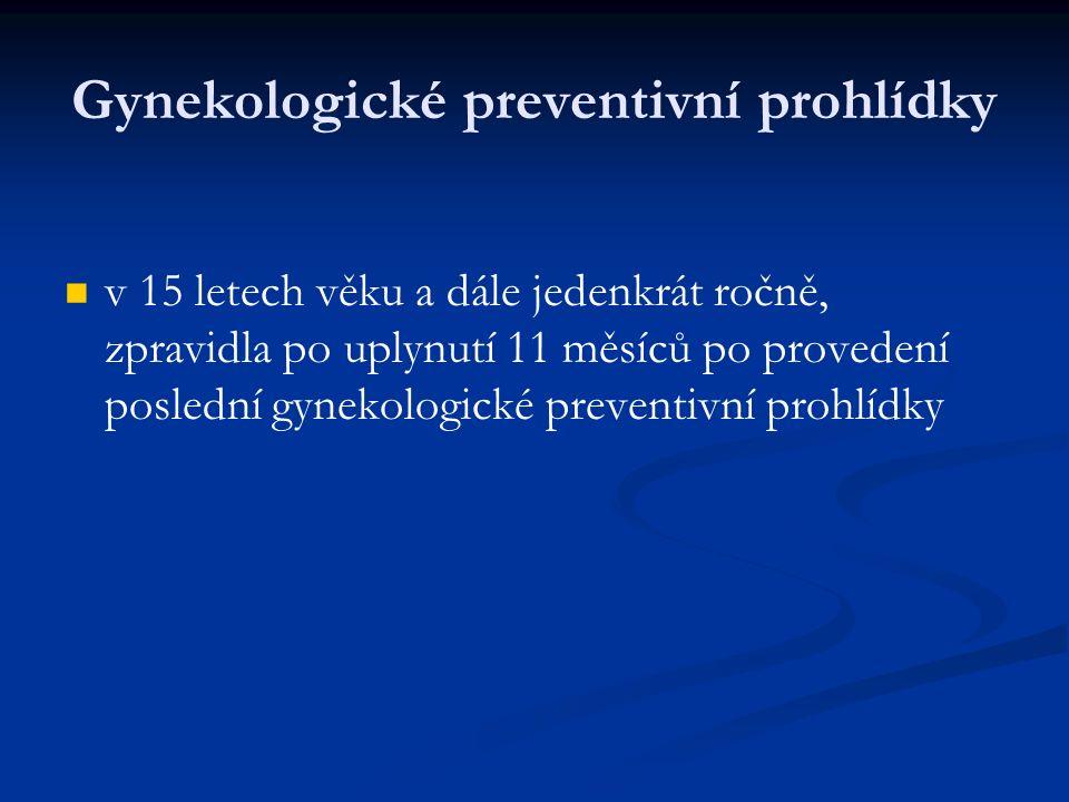 Gynekologické preventivní prohlídky v 15 letech věku a dále jedenkrát ročně, zpravidla po uplynutí 11 měsíců po provedení poslední gynekologické preventivní prohlídky