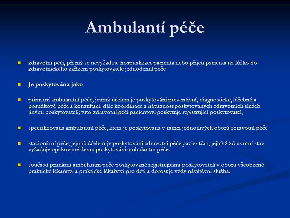 Ambulantí péče zdravotní péčí, při níž se nevyžaduje hospitalizace pacienta nebo přijetí pacienta na lůžko do zdravotnického zařízení poskytovatele jednodenní péče Je poskytována jako primární ambulantní péče, jejímž účelem je poskytování preventivní, diagnostické, léčebné a posudkové péče a konzultací, dále koordinace a návaznost poskytovaných zdravotních služeb jinými poskytovateli; tuto zdravotní péči pacientovi poskytuje registrující poskytovatel, specializovaná ambulantní péče, která je poskytovaná v rámci jednotlivých oborů zdravotní péče stacionární péče, jejímž účelem je poskytování zdravotní péče pacientům, jejichž zdravotní stav vyžaduje opakované denní poskytování ambulantní péče.