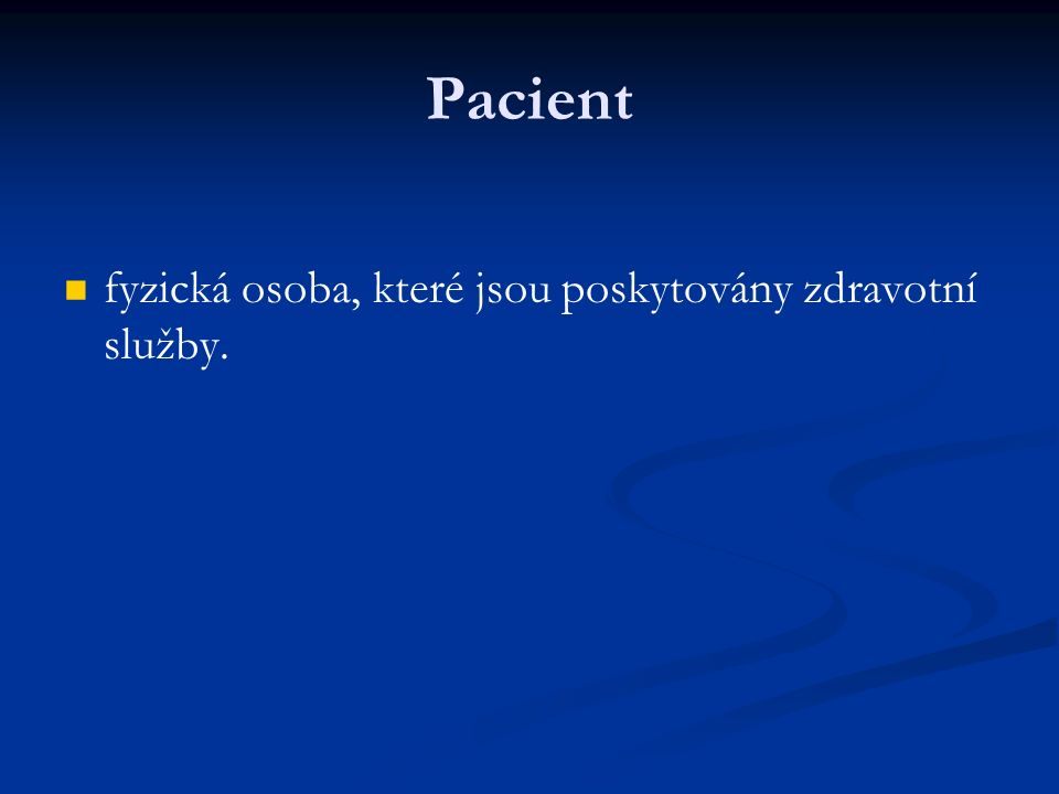 Pacient fyzická osoba, které jsou poskytovány zdravotní služby.