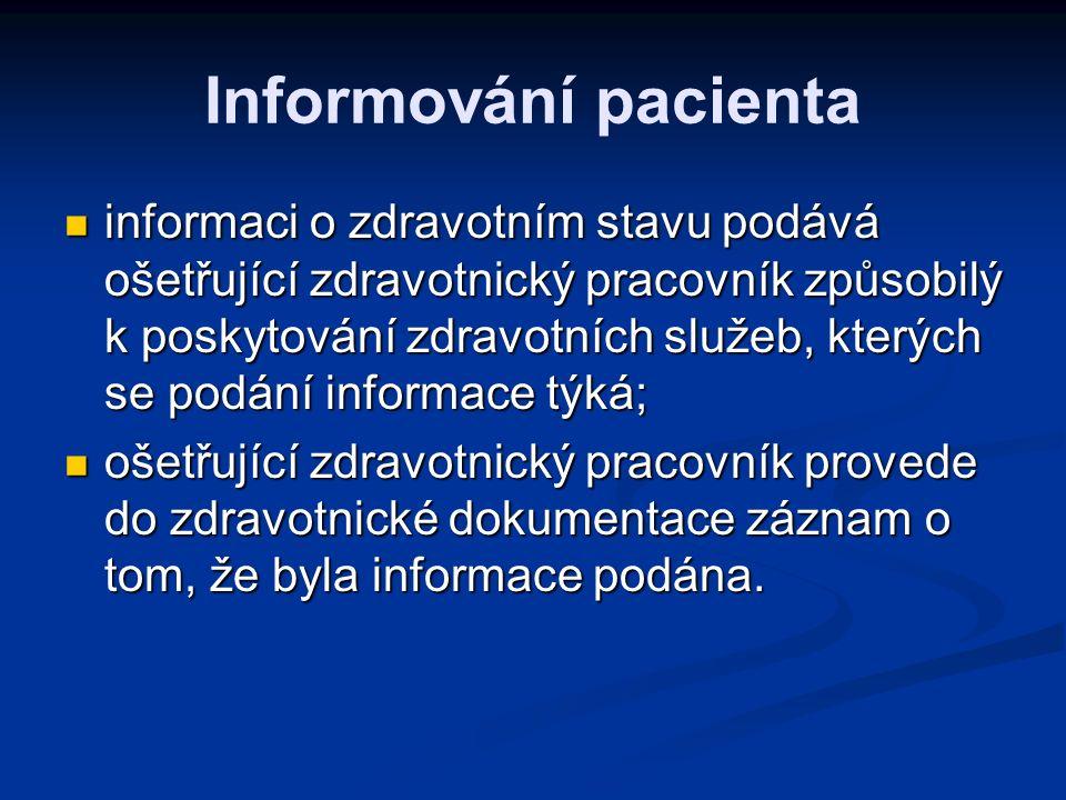 Informování pacienta informaci o zdravotním stavu podává ošetřující zdravotnický pracovník způsobilý k poskytování zdravotních služeb, kterých se podání informace týká; informaci o zdravotním stavu podává ošetřující zdravotnický pracovník způsobilý k poskytování zdravotních služeb, kterých se podání informace týká; ošetřující zdravotnický pracovník provede do zdravotnické dokumentace záznam o tom, že byla informace podána.