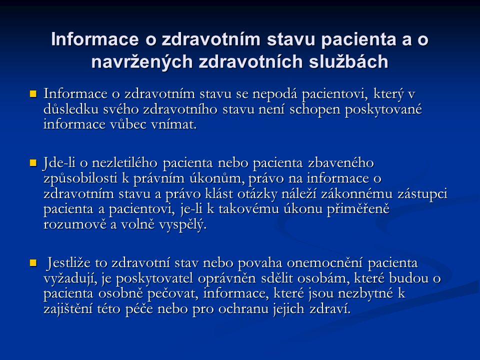 Informace o zdravotním stavu pacienta a o navržených zdravotních službách Informace o zdravotním stavu se nepodá pacientovi, který v důsledku svého zdravotního stavu není schopen poskytované informace vůbec vnímat.