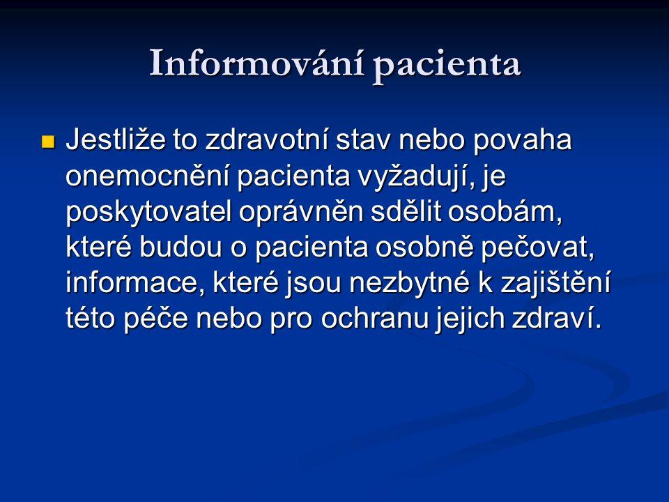 Informování pacienta Jestliže to zdravotní stav nebo povaha onemocnění pacienta vyžadují, je poskytovatel oprávněn sdělit osobám, které budou o pacienta osobně pečovat, informace, které jsou nezbytné k zajištění této péče nebo pro ochranu jejich zdraví.