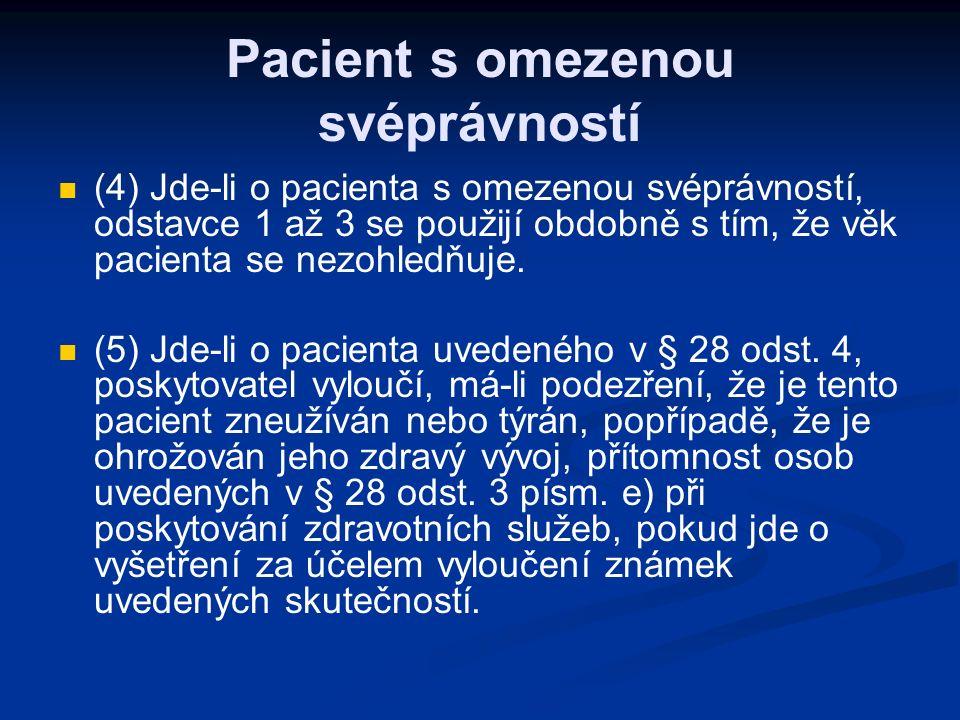 Pacient s omezenou svéprávností (4) Jde-li o pacienta s omezenou svéprávností, odstavce 1 až 3 se použijí obdobně s tím, že věk pacienta se nezohledňuje.
