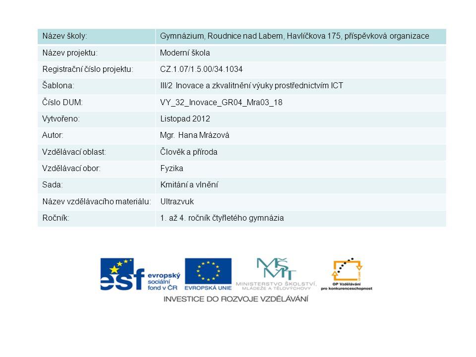 Název školy:Gymnázium, Roudnice nad Labem, Havlíčkova 175, příspěvková organizace Název projektu:Moderní škola Registrační číslo projektu:CZ.1.07/1.5.00/34.1034 Šablona:III/2 Inovace a zkvalitnění výuky prostřednictvím ICT Číslo DUM:VY_32_Inovace_GR04_Mra03_18 Vytvořeno:Listopad 2012 Autor:Mgr.