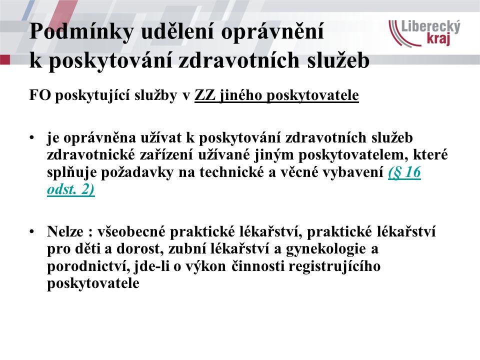 Podmínky udělení oprávnění k poskytování zdravotních služeb FO poskytující služby v ZZ jiného poskytovatele je oprávněna užívat k poskytování zdravotních služeb zdravotnické zařízení užívané jiným poskytovatelem, které splňuje požadavky na technické a věcné vybavení (§ 16 odst.