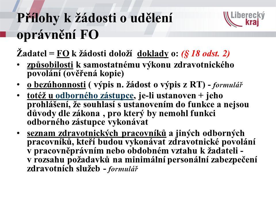 Přílohy k žádosti o udělení oprávnění FO Žadatel = FO k žádosti doloží doklady o: (§ 18 odst.