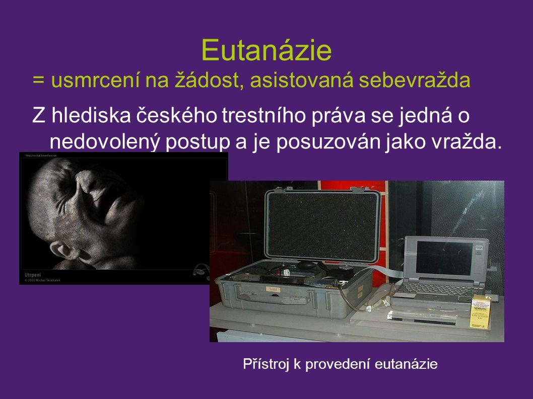 Eutanázie = usmrcení na žádost, asistovaná sebevražda Z hlediska českého trestního práva se jedná o nedovolený postup a je posuzován jako vražda. Přís