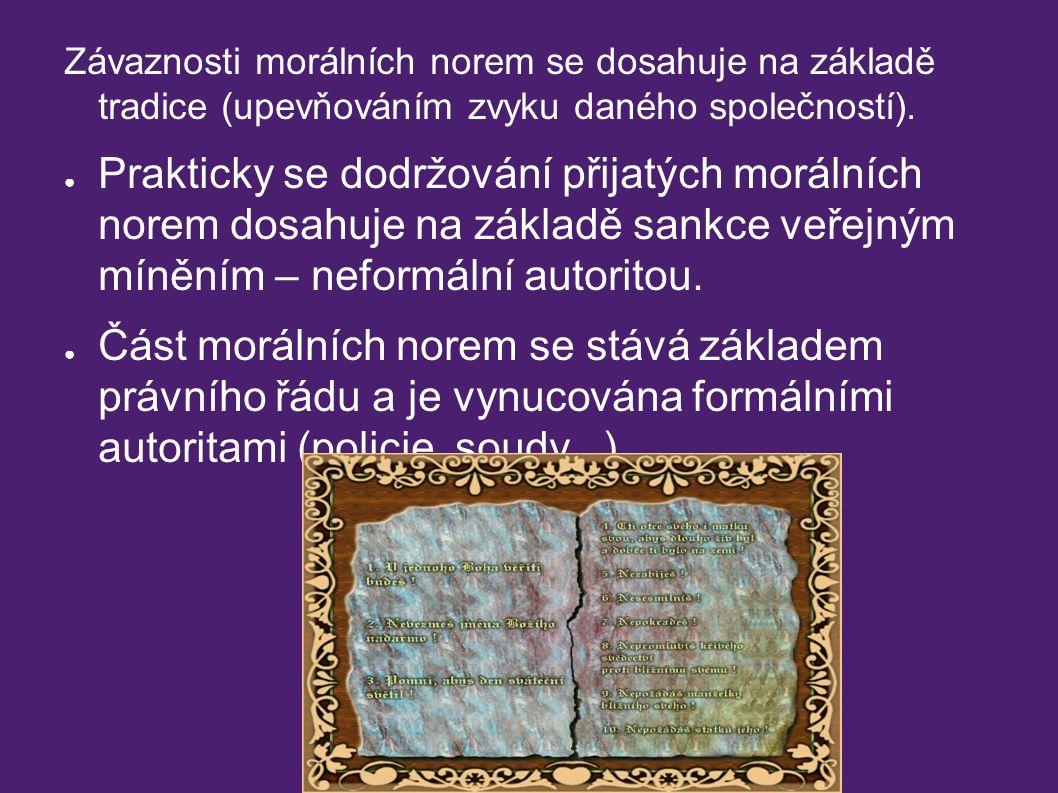 Závaznosti morálních norem se dosahuje na základě tradice (upevňováním zvyku daného společností). ● Prakticky se dodržování přijatých morálních norem