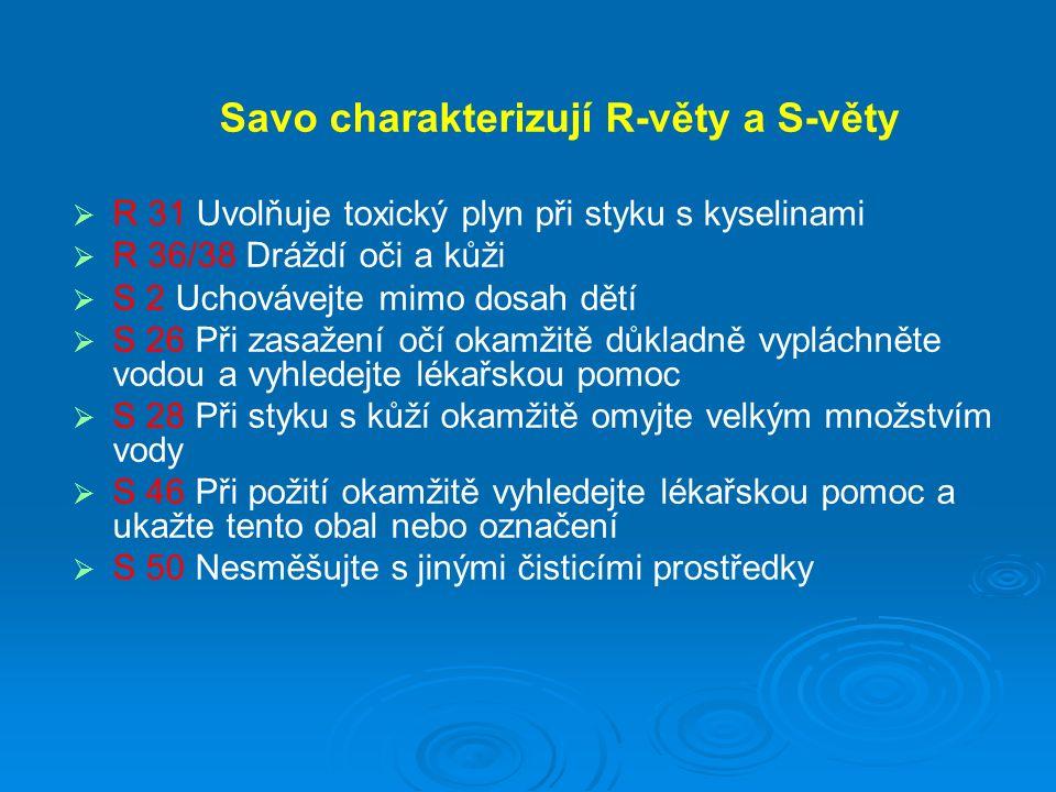 Savo charakterizují R-věty a S-věty   R 31 Uvolňuje toxický plyn při styku s kyselinami   R 36/38 Dráždí oči a kůži   S 2 Uchovávejte mimo dosah