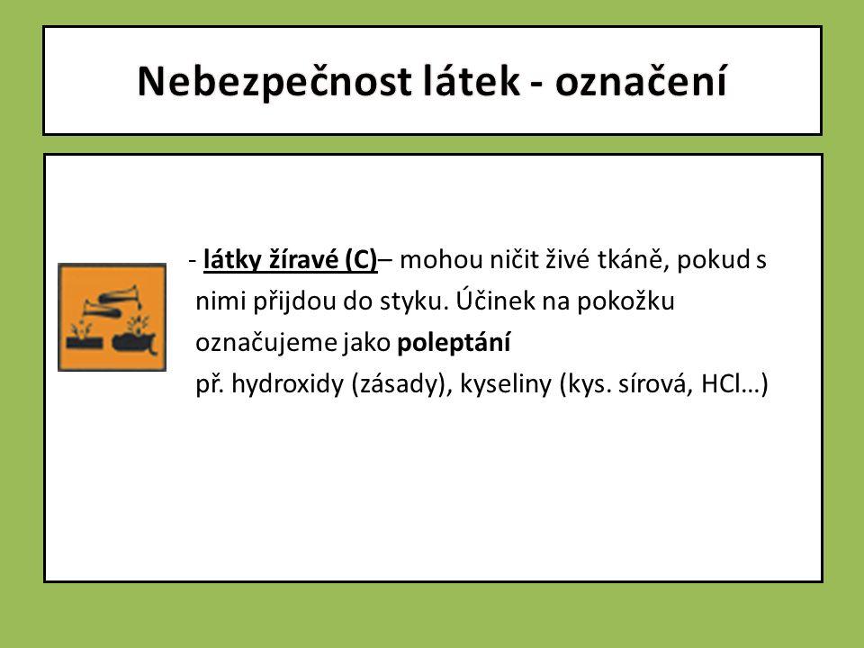 - látky žíravé (C)– mohou ničit živé tkáně, pokud s nimi přijdou do styku.