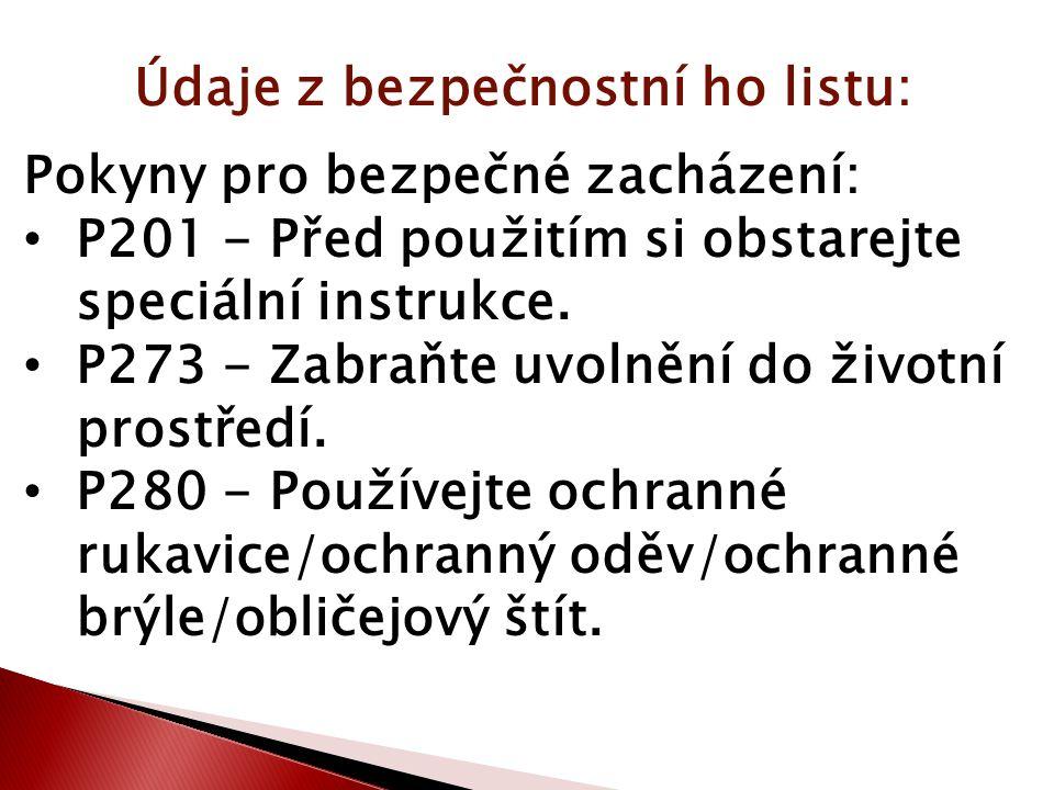 Údaje z bezpečnostní ho listu: Pokyny pro bezpečné zacházení: P201 - Před použitím si obstarejte speciální instrukce.