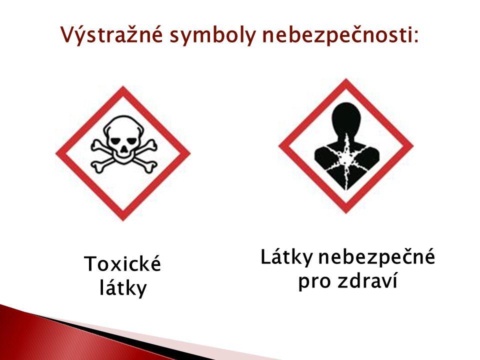 Výstražné symboly nebezpečnosti: Toxické látky Látky nebezpečné pro zdraví
