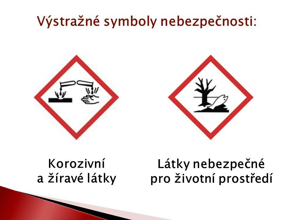 Výstražné symboly nebezpečnosti: Korozivní a žíravé látky Látky nebezpečné pro životní prostředí