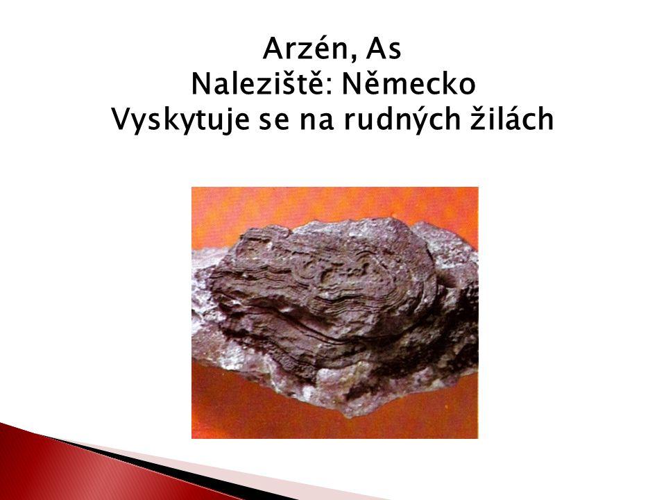 Arzén, As Naleziště: Německo Vyskytuje se na rudných žilách