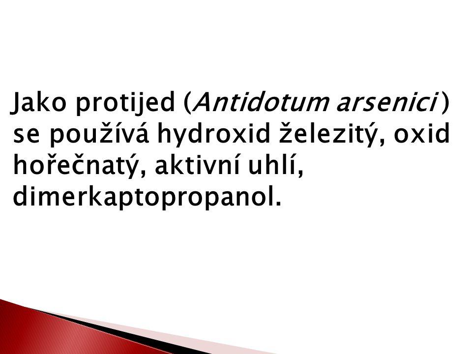 Jako protijed (Antidotum arsenici ) se používá hydroxid železitý, oxid hořečnatý, aktivní uhlí, dimerkaptopropanol.