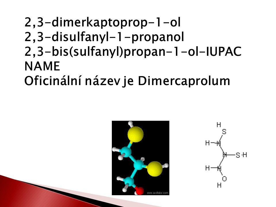 2,3-dimerkaptoprop-1-ol 2,3-disulfanyl-1-propanol 2,3-bis(sulfanyl)propan-1-ol-IUPAC NAME Oficinální název je Dimercaprolum
