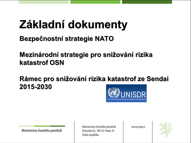 Základní dokumenty Bezpečnostní strategie NATO Mezinárodní strategie pro snižování rizika katastrof OSN Rámec pro snižování rizika katastrof ze Sendai