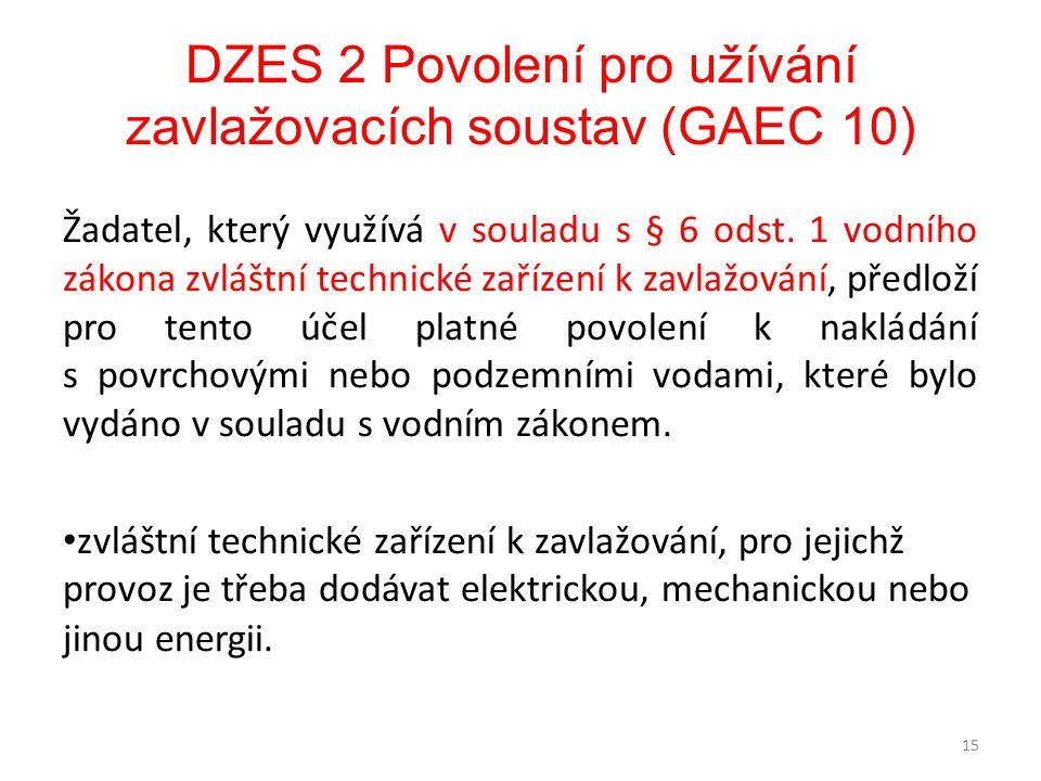 DZES 2 Povolení pro užívání zavlažovacích soustav (GAEC 10) Žadatel, který využívá v souladu s § 6 odst. 1 vodního zákona zvláštní technické zařízení