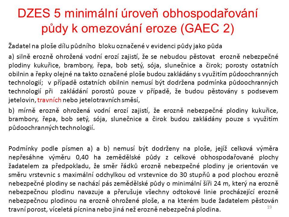 DZES 5 minimální úroveň obhospodařování půdy k omezování eroze (GAEC 2) Žadatel na ploše dílu půdního bloku označené v evidenci půdy jako půda a) siln