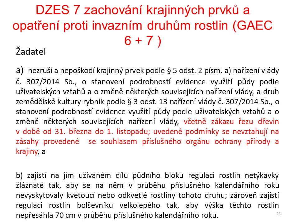 DZES 7 zachování krajinných prvků a opatření proti invazním druhům rostlin (GAEC 6 + 7 ) Žadatel a) nezruší a nepoškodí krajinný prvek podle § 5 odst.