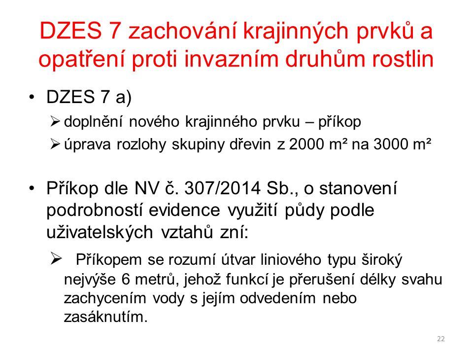 DZES 7 zachování krajinných prvků a opatření proti invazním druhům rostlin DZES 7 a)  doplnění nového krajinného prvku – příkop  úprava rozlohy skupiny dřevin z 2000 m² na 3000 m² Příkop dle NV č.