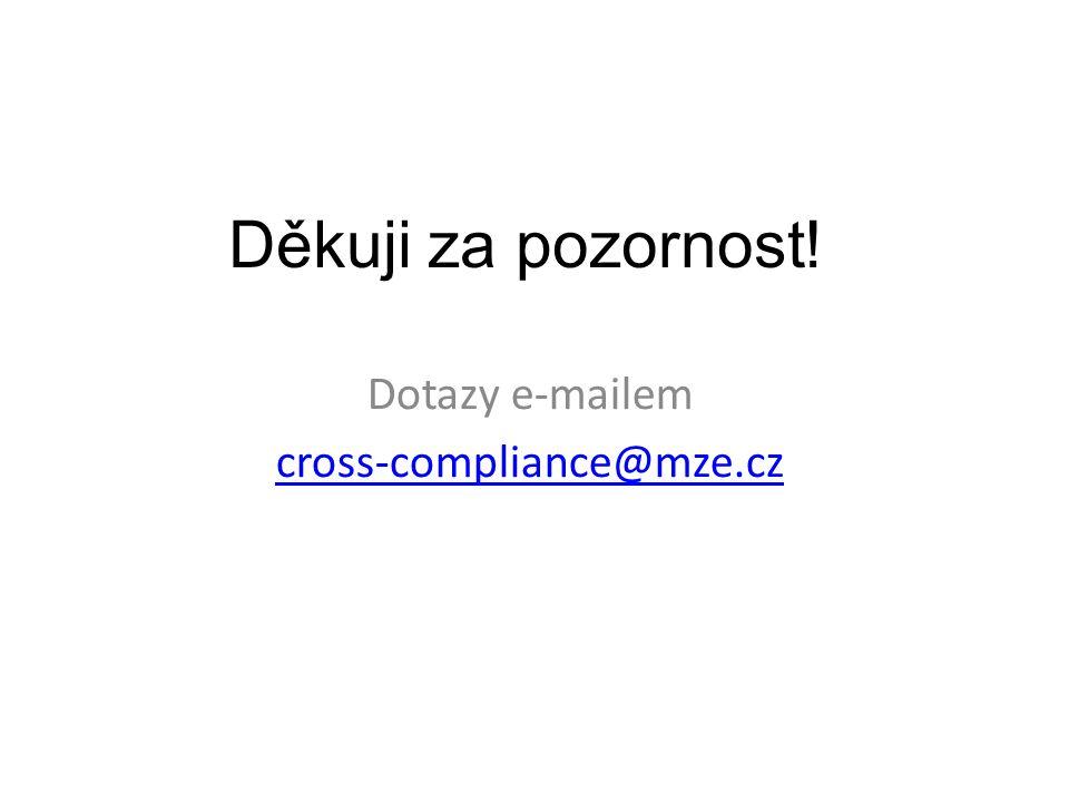 Děkuji za pozornost! Dotazy e-mailem cross-compliance@mze.cz