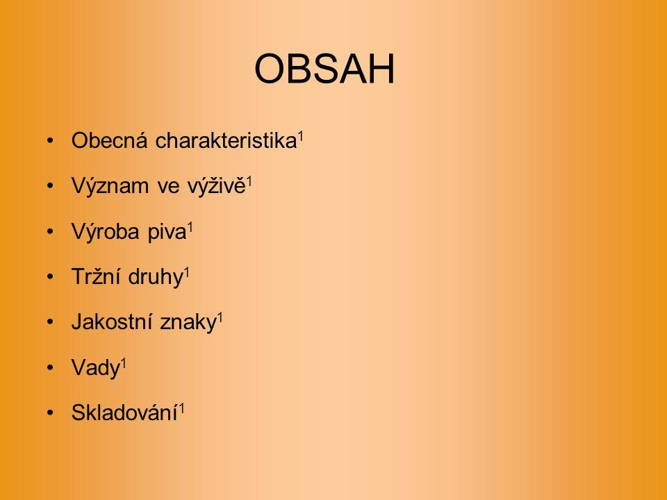 OBSAH Obecná charakteristika 1 Význam ve výživě 1 Výroba piva 1 Tržní druhy 1 Jakostní znaky 1 Vady 1 Skladování 1