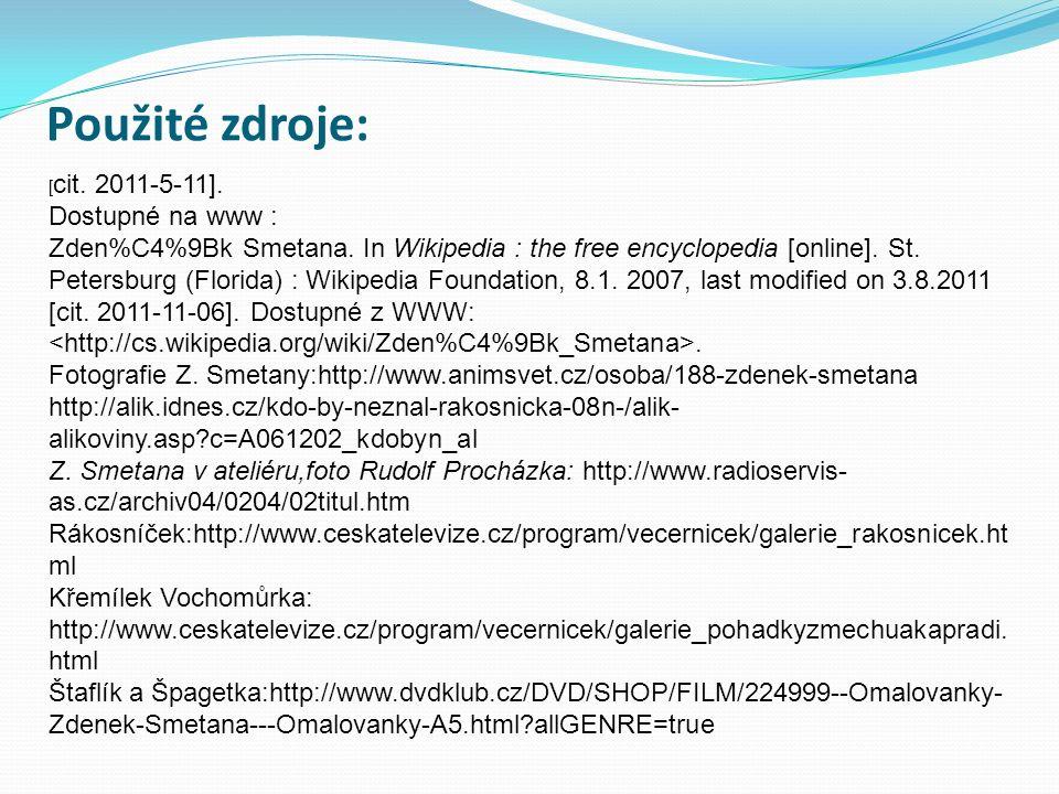 Použité zdroje: [ cit.2011-5-11]. Dostupné na www : Zden%C4%9Bk Smetana.
