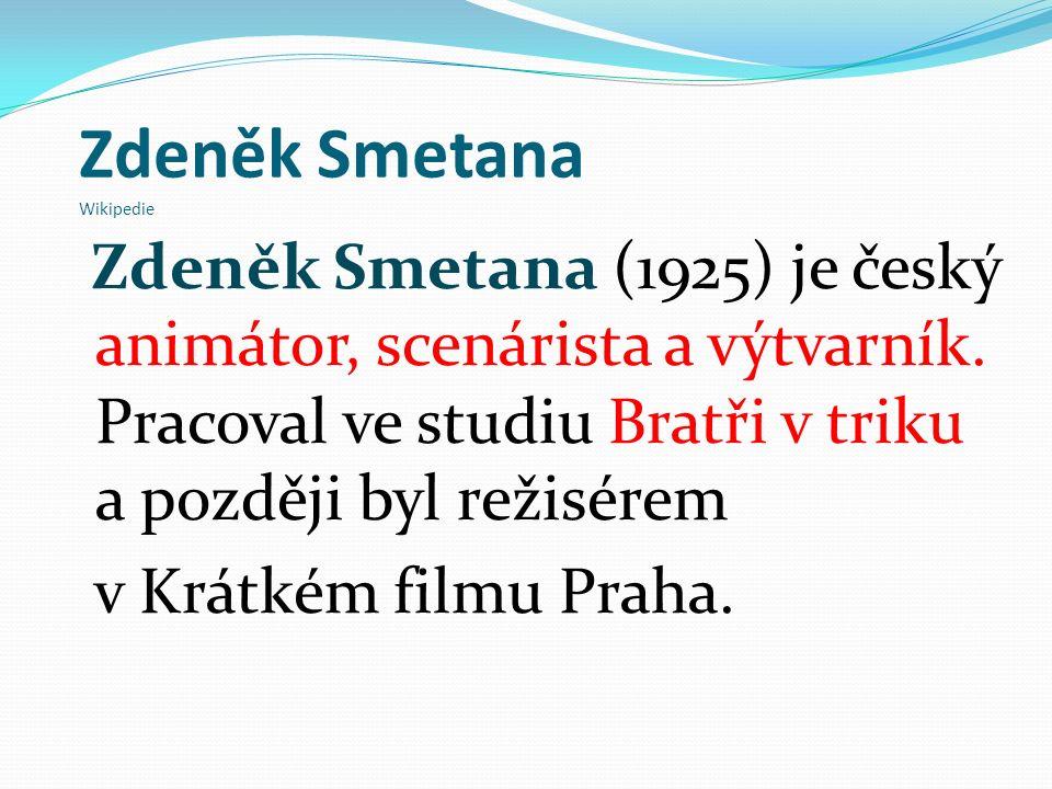 Zdeněk Smetana Wikipedie Zdeněk Smetana (1925) je český animátor, scenárista a výtvarník.