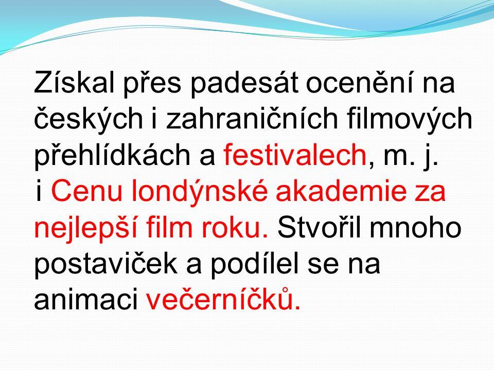 Získal přes padesát ocenění na českých i zahraničních filmových přehlídkách a festivalech, m.