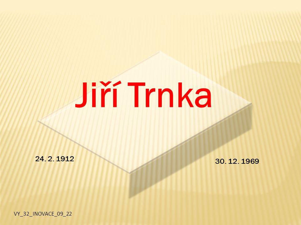 Jiří Trnka 24. 2. 1912 30. 12. 1969 VY_32_INOVACE_09_22