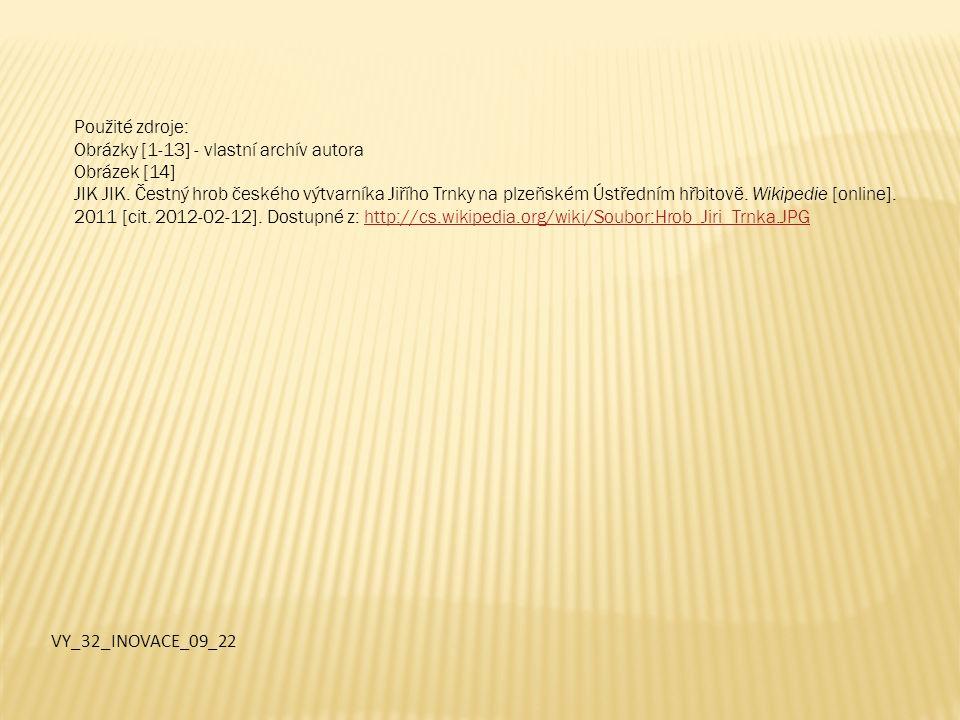 Použité zdroje: Obrázky [1-13] - vlastní archív autora Obrázek [14] JIK JIK. Čestný hrob českého výtvarníka Jiřího Trnky na plzeňském Ústředním hřbito