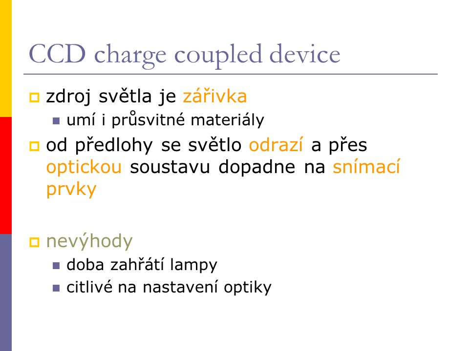 CCD charge coupled device  zdroj světla je zářivka umí i průsvitné materiály  od předlohy se světlo odrazí a přes optickou soustavu dopadne na snímací prvky  nevýhody doba zahřátí lampy citlivé na nastavení optiky