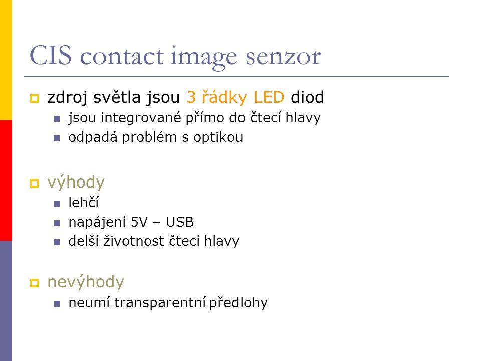 CIS contact image senzor  zdroj světla jsou 3 řádky LED diod jsou integrované přímo do čtecí hlavy odpadá problém s optikou  výhody lehčí napájení 5V – USB delší životnost čtecí hlavy  nevýhody neumí transparentní předlohy