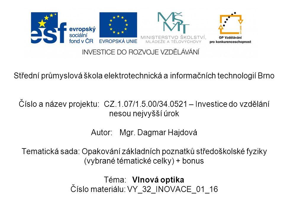 Střední průmyslová škola elektrotechnická a informačních technologií Brno Číslo a název projektu:CZ.1.07/1.5.00/34.0521 – Investice do vzdělání nesou nejvyšší úrok Autor:Mgr.