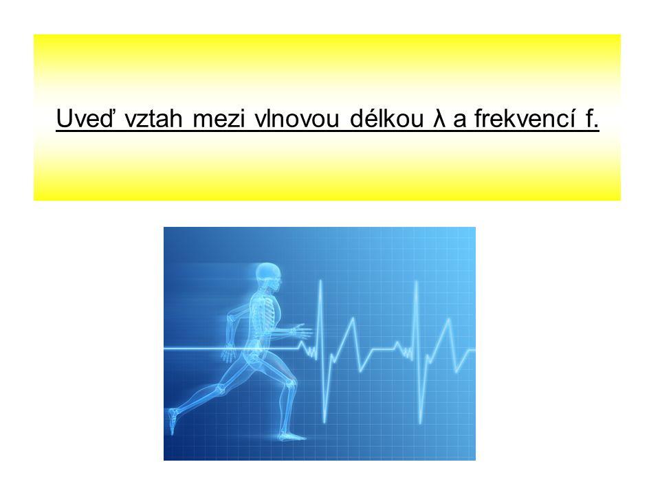Uveď vztah mezi vlnovou délkou λ a frekvencí f.